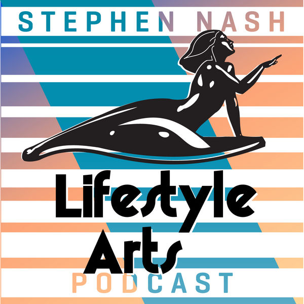 Lifestyle Arts Podcast with Stephen Nash